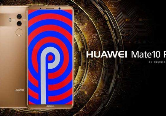 هواوی اندروید P را بر روی گوشیهای میت 10 و 10 پرو مورد آزمایش قرار داد